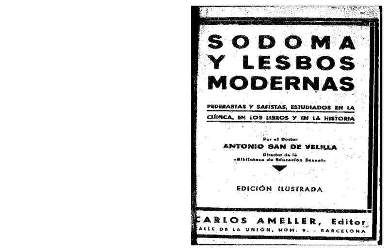 17. San   de   Velilla,  Antonio. Sodoma y Lesbos moderna - pederastas y safistas, estudiados en la clínica, en los libros y en la historia. Barcelona. Ameller, 1932..pdf