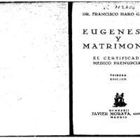 7. Haro García, Francisco. Eugenesia y matrimonio. El certificado médico prenupcial. Ed. Javier Morata. (Madrid) J. Pueyo, 1932.pdf